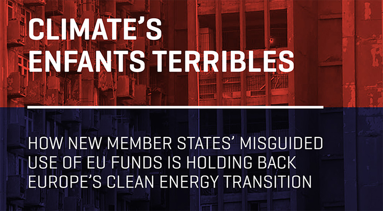 Climate's enfants terribles. How new Member States' misguided use of EU funds is holding back Europe's clean energy transition